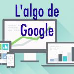 Algorithme Google : les 17 algos à connaître pour un bon référencement