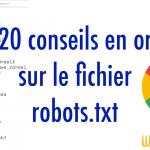 SEO : 20 conseils sur le fichier robots.txt à ne pas rater
