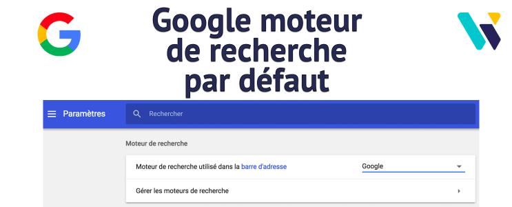 Mettre Google moteur par défaut