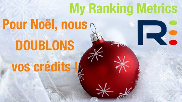 NOEL 2016 My Ranking Metrics : on double vos crédits d'audits SEO :-)