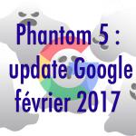 Infos et conseils sur Google Phantom 5, l'update SEO du 07/02/17