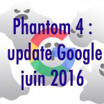 Phantom 4, nouvel update Google de juin 2016 (SEO)