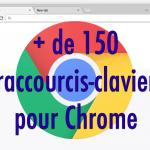 + de 150 raccourcis-clavier Google Chrome (surfez comme un pro !)