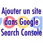 Comment créer un compte Search Console et déclarer son site web