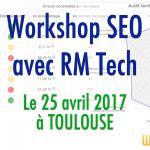 Workshops SEO avec RM Tech à Toulouse 25 avril 2017, pour agences ET annonceurs