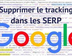 Comment supprimer le tracking des SERP Google