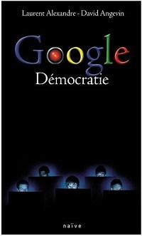 Google Democratie, le livre de Alexandre et Angevin